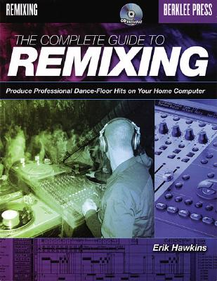 Complete Guide to Remixing By Hawkins, Erik