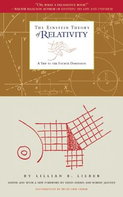 The Einstein Theory of Relativity By Lieber, Lillian R./ Lieber, Hugh Gray (ILT)/ Derbes, David (FRW)/ Jantzen, Robert (FRW)